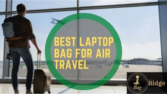 best laptop bag for air travel