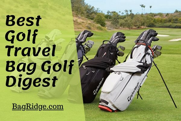best golf travel bag golf digest