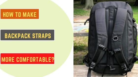 how to make backpack straps more comfortable
