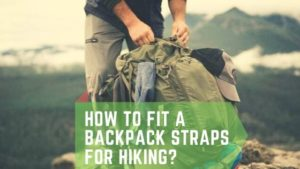 How to Fit a Backpack Straps for Hiking?
