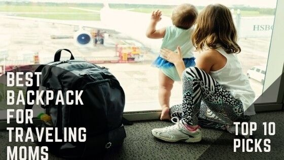 Best Backpack for Traveling Moms