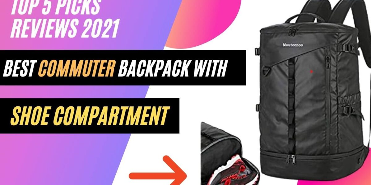 best Commuter Backpack With Shoe Compartment